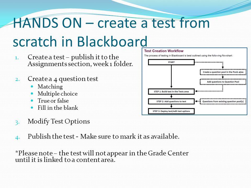 HANDS ON – create a test from scratch in Blackboard 1.