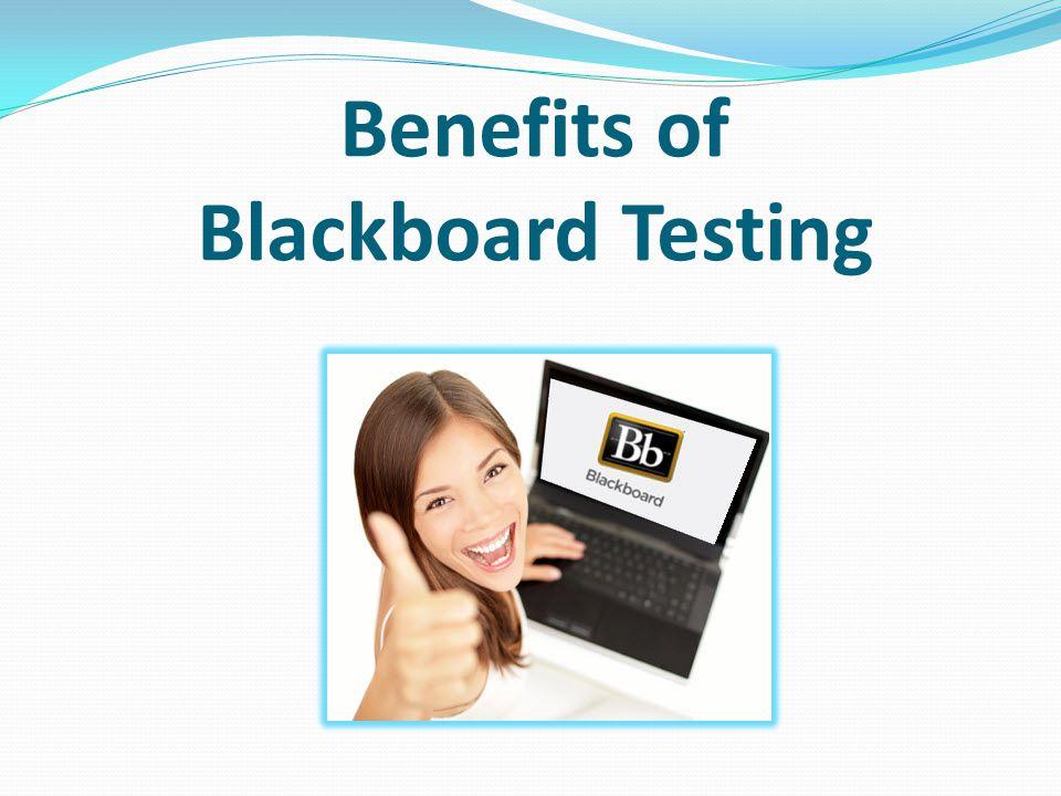 Benefits of Blackboard Testing