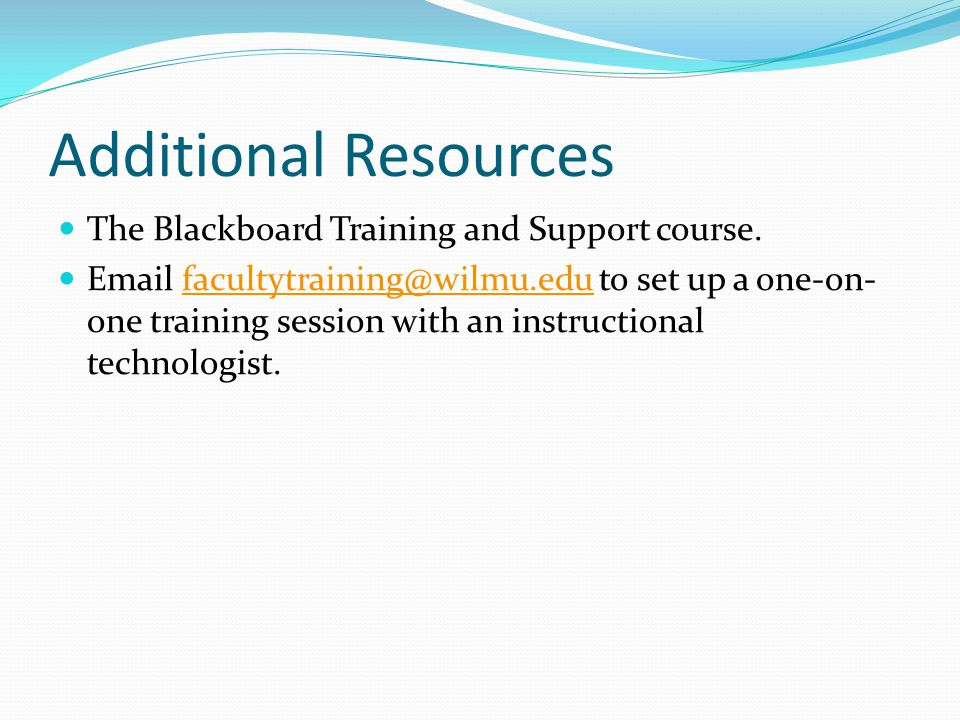 Additional Resources The Blackboard Training and Support course.
