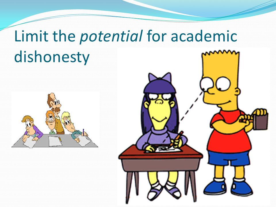 Limit the potential for academic dishonesty