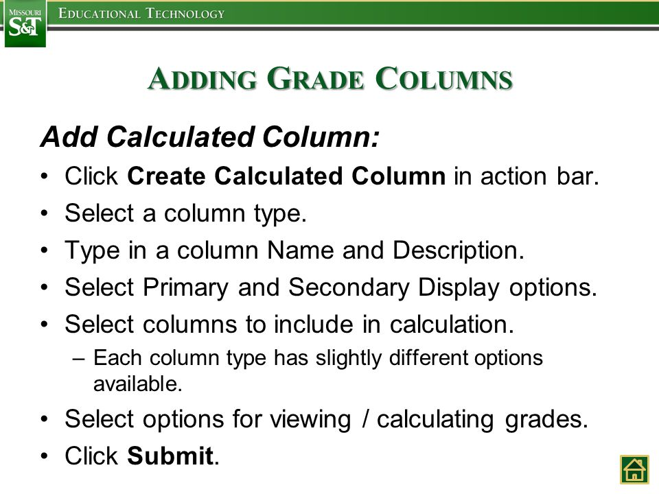 A DDING G RADE C OLUMNS Add Calculated Column: Click Create Calculated Column in action bar. Select a column type. Type in a column Name and Descripti