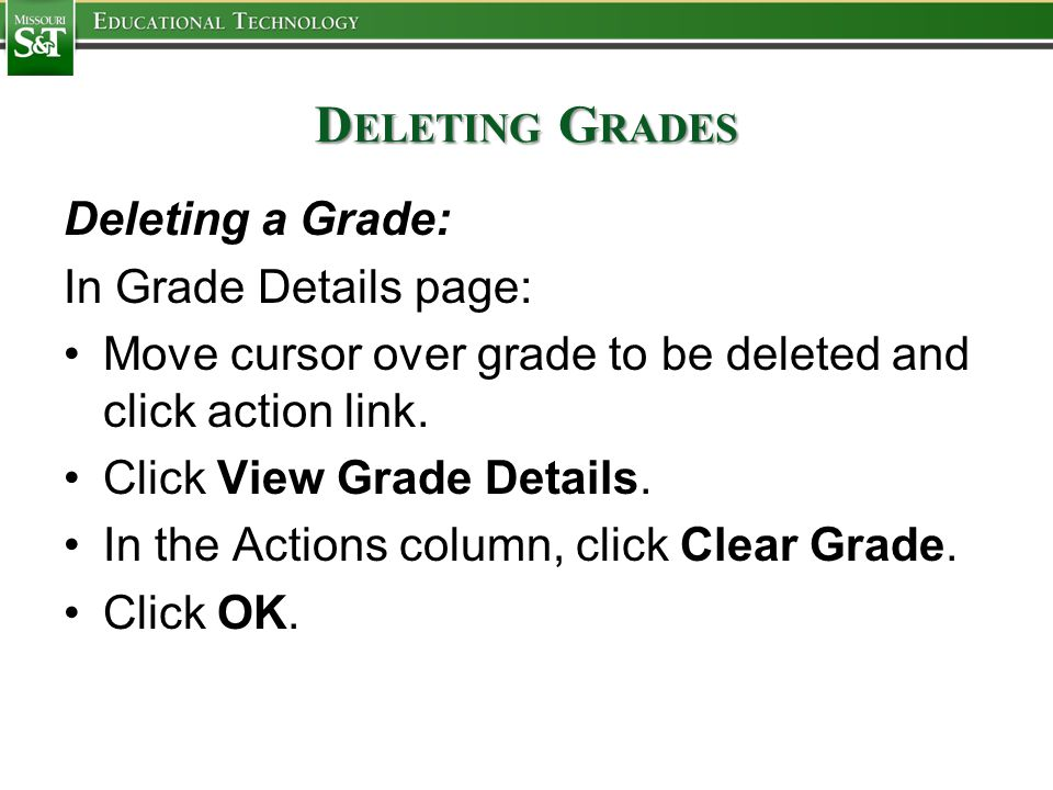 D ELETING G RADES Deleting a Grade: In Grade Details page: Move cursor over grade to be deleted and click action link.
