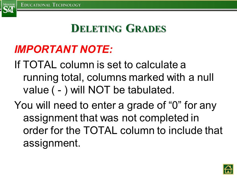 D ELETING G RADES IMPORTANT NOTE: If TOTAL column is set to calculate a running total, columns marked with a null value ( - ) will NOT be tabulated.