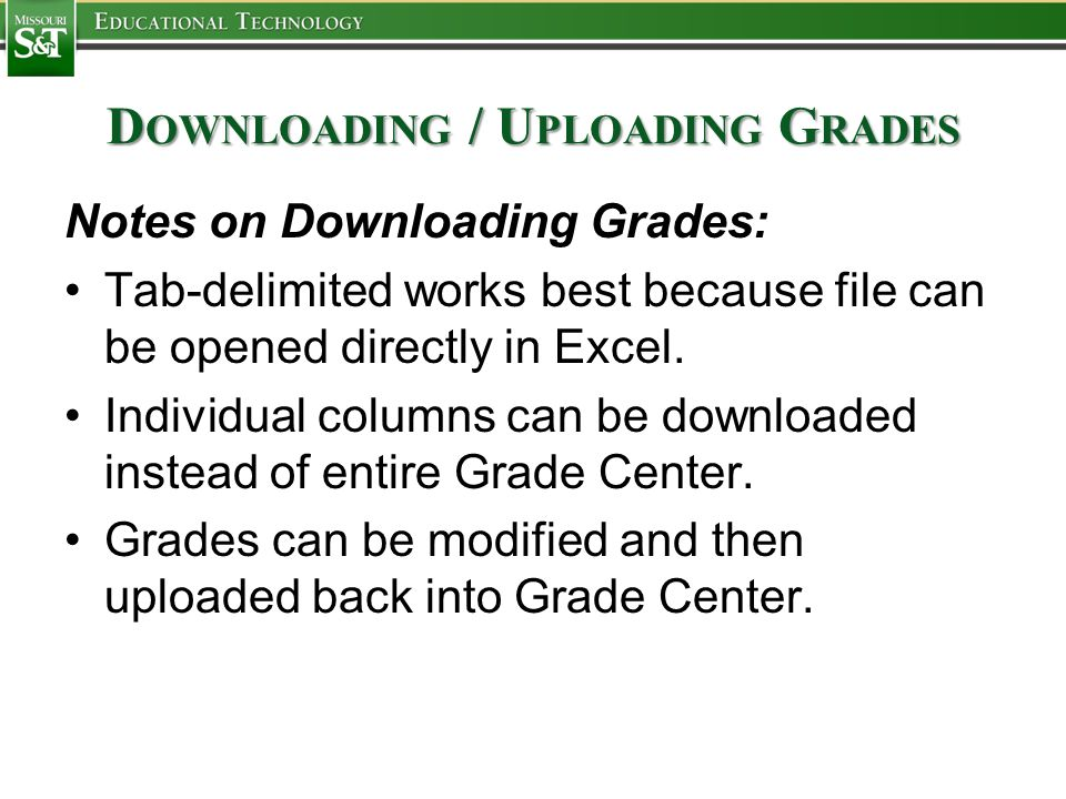 D OWNLOADING / U PLOADING G RADES Notes on Downloading Grades: Tab-delimited works best because file can be opened directly in Excel. Individual colum