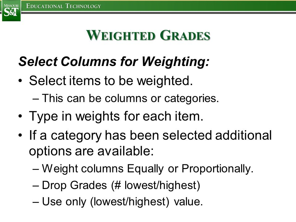 W EIGHTED G RADES Select Columns for Weighting: Select items to be weighted.