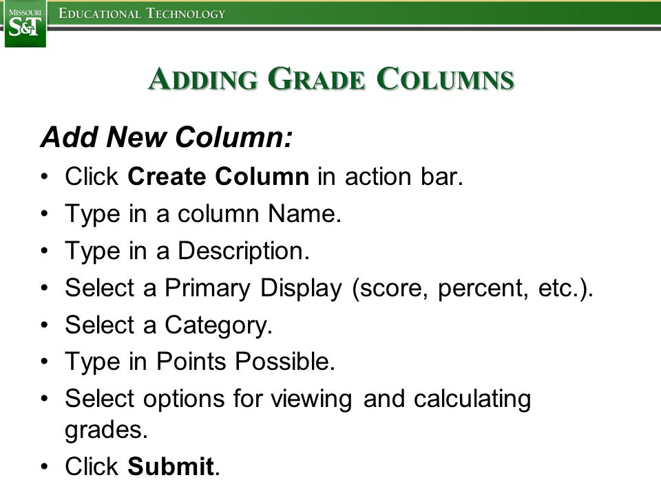 A DDING G RADE C OLUMNS Add New Column: Click Create Column in action bar. Type in a column Name. Type in a Description. Select a Primary Display (sco