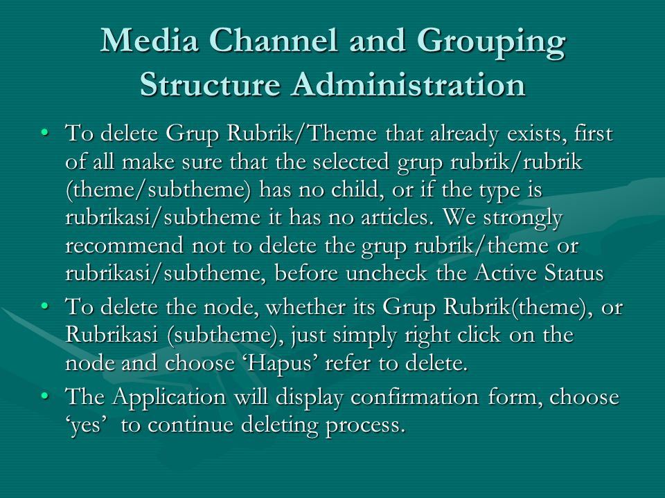 To delete Grup Rubrik/Theme that already exists, first of all make sure that the selected grup rubrik/rubrik (theme/subtheme) has no child, or if the type is rubrikasi/subtheme it has no articles.