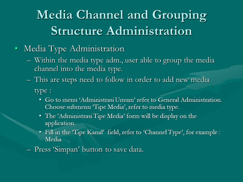 Media Channel and Grouping Structure Administration Media Type AdministrationMedia Type Administration –Within the media type adm., user able to group the media channel into the media type.