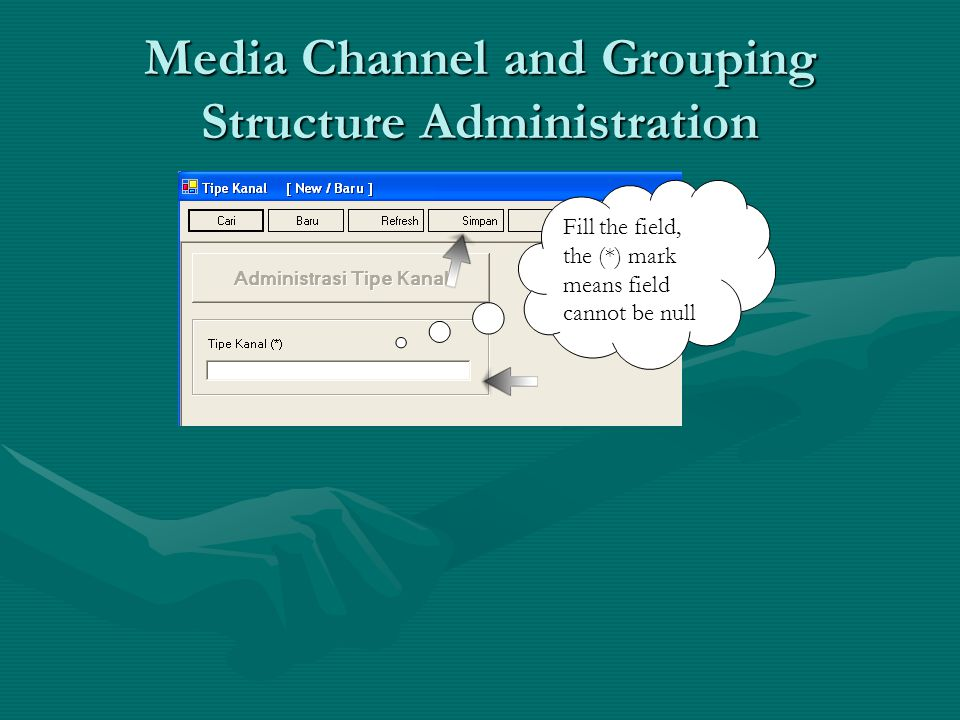 Media Channel and Grouping Structure Administration Media Channel AdministrationMedia Channel Administration –To input new media channel this are things user should do : The following fields are not null fields, please fill in the fields : a.