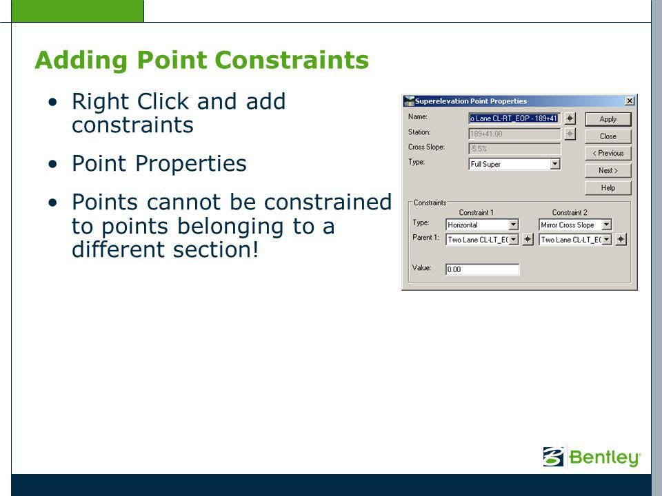 Adding Point Constraints Right Click and add constraints Point Properties Points cannot be constrained to points belonging to a different section!
