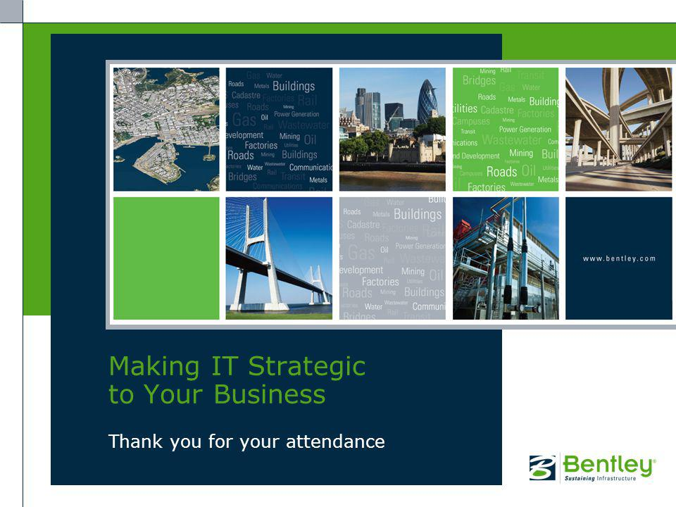 Thank you for your attendance Making IT Strategic to Your Business