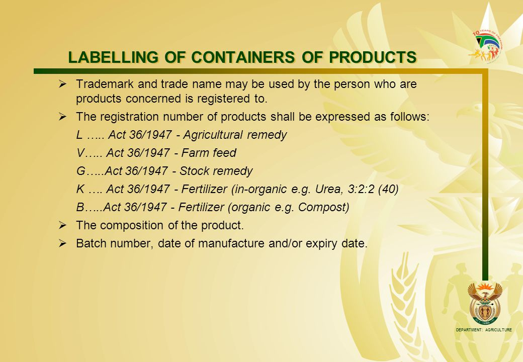 DEPARTMENT: AGRICULTURE LABELLING OF CONTAINERS OF PRODUCTS  Trademark and trade name may be used by the person who are products concerned is registered to.