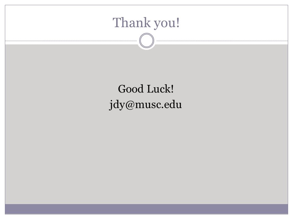 Thank you! Good Luck! jdy@musc.edu