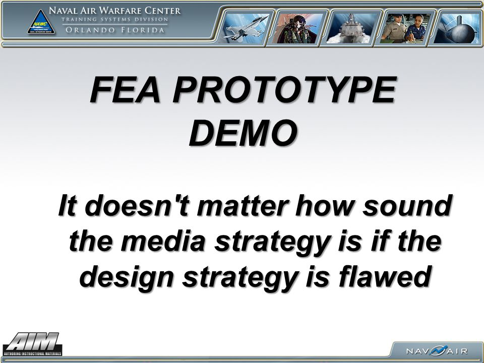 It doesn t matter how sound the media strategy is if the design strategy is flawed FEA PROTOTYPE DEMO