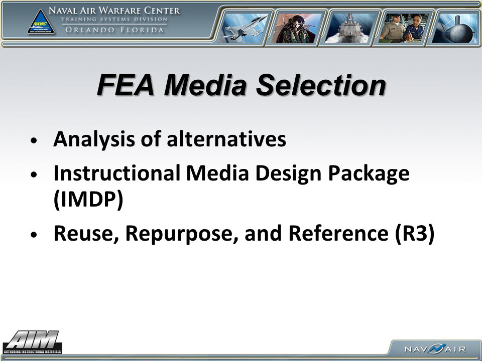 FEA Media Selection Analysis of alternatives Instructional Media Design Package (IMDP) Reuse, Repurpose, and Reference (R3)