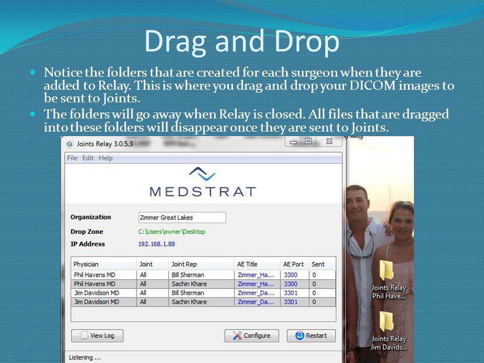 Drag and Drop Notice the folders that are created for each surgeon when they are added to Relay. This is where you drag and drop your DICOM images to