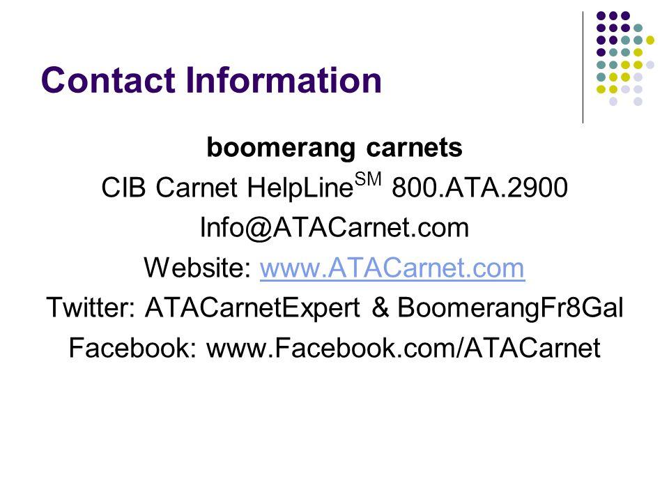 Contact Information boomerang carnets CIB Carnet HelpLine SM 800.ATA.2900 Info@ATACarnet.com Website: www.ATACarnet.comwww.ATACarnet.com Twitter: ATACarnetExpert & BoomerangFr8Gal Facebook: www.Facebook.com/ATACarnet