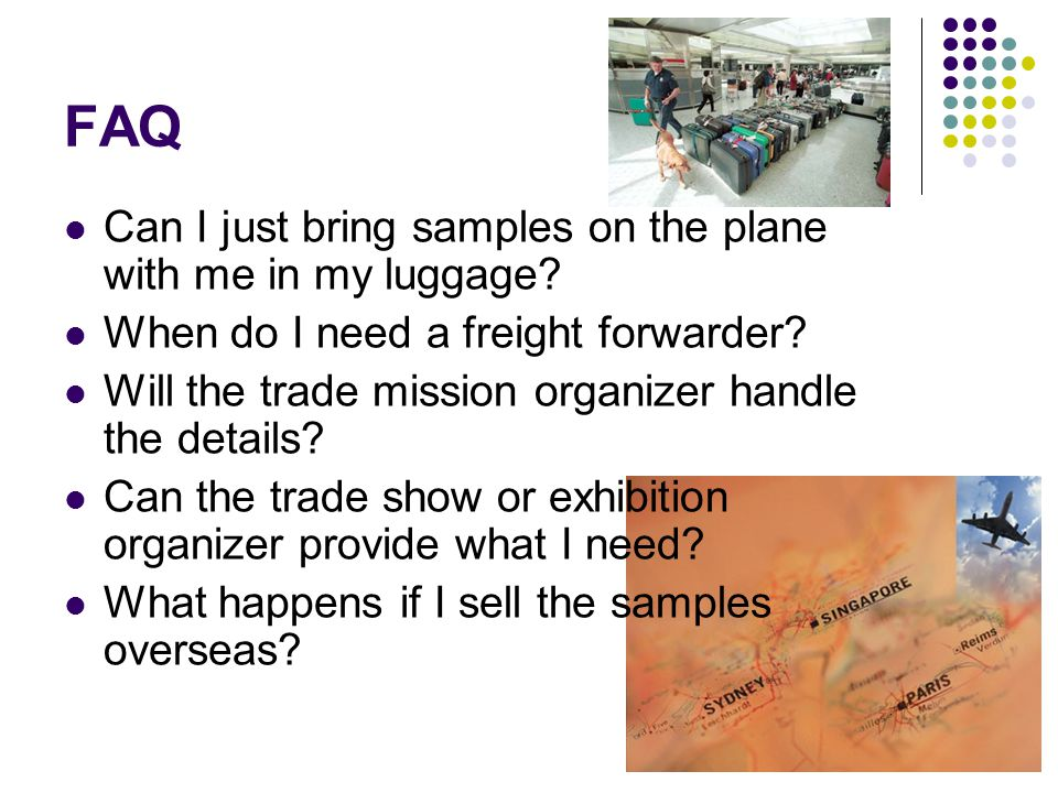 FAQ Can I just bring samples on the plane with me in my luggage.
