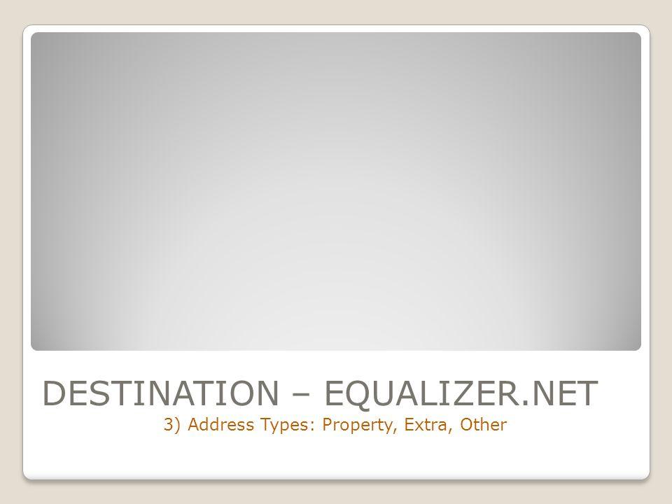 DESTINATION – EQUALIZER.NET 3) Address Types: Property, Extra, Other