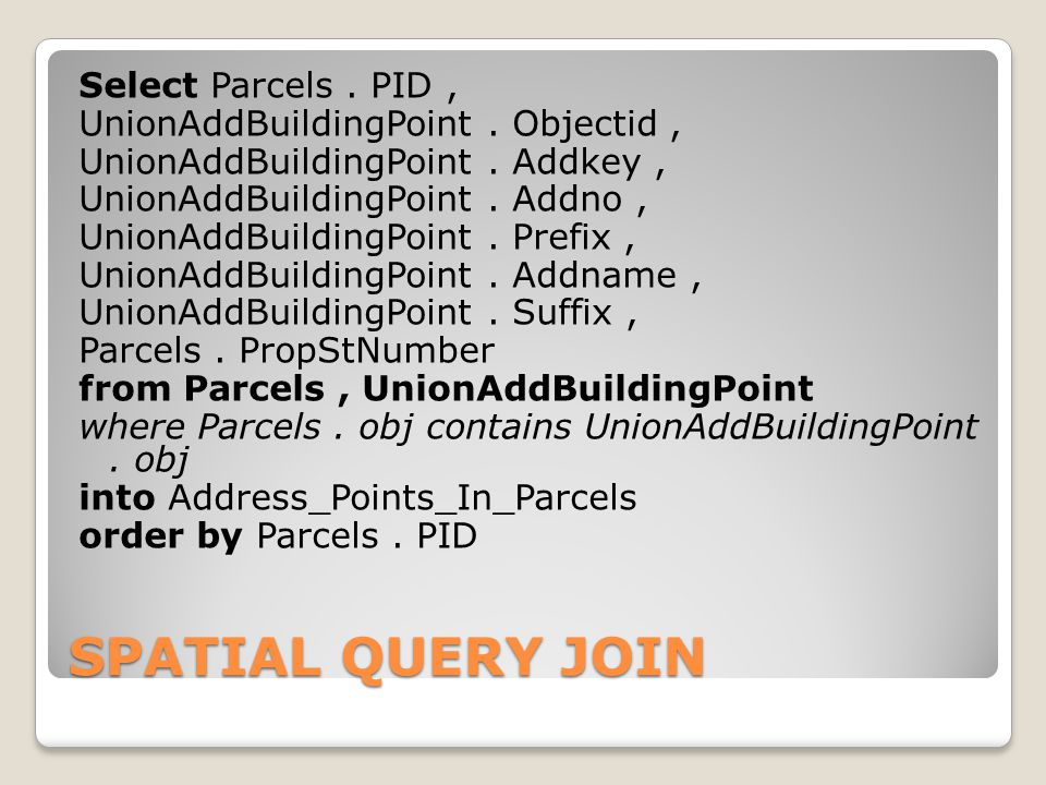 SPATIAL QUERY JOIN Select Parcels. PID, UnionAddBuildingPoint.