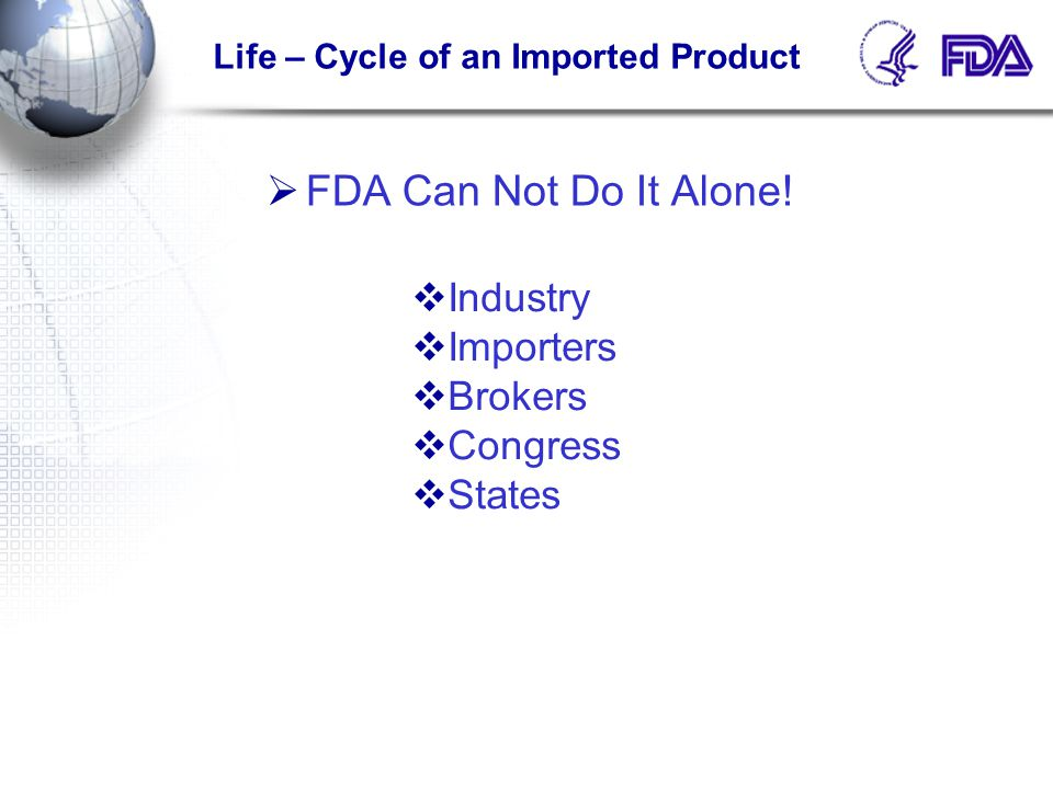 Life – Cycle of an Imported Product  FDA Can Not Do It Alone.