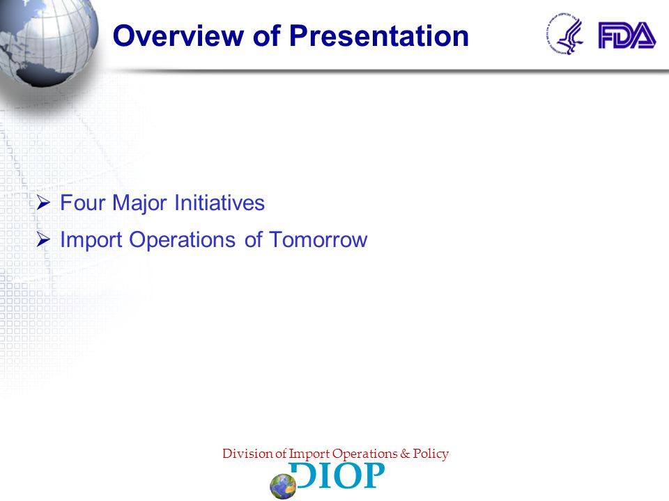 Overview of Presentation  Four Major Initiatives  Import Operations of Tomorrow Division of Import Operations & Policy DIOP