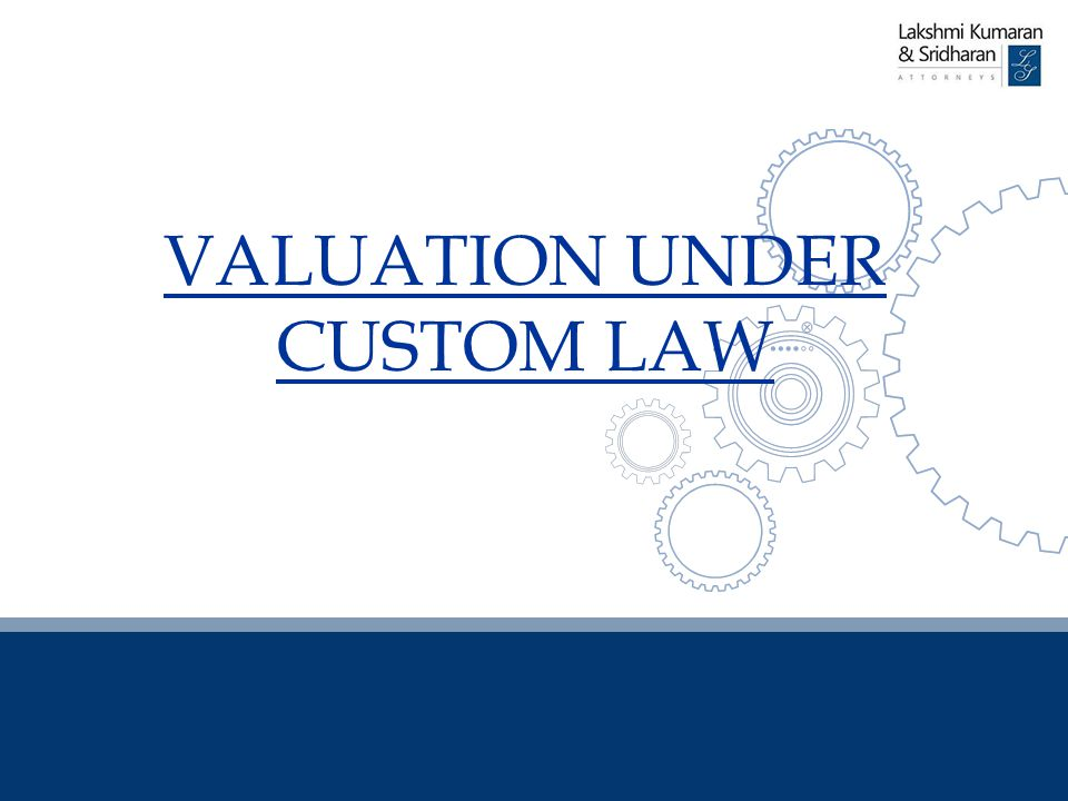 VALUATION UNDER CUSTOM LAW