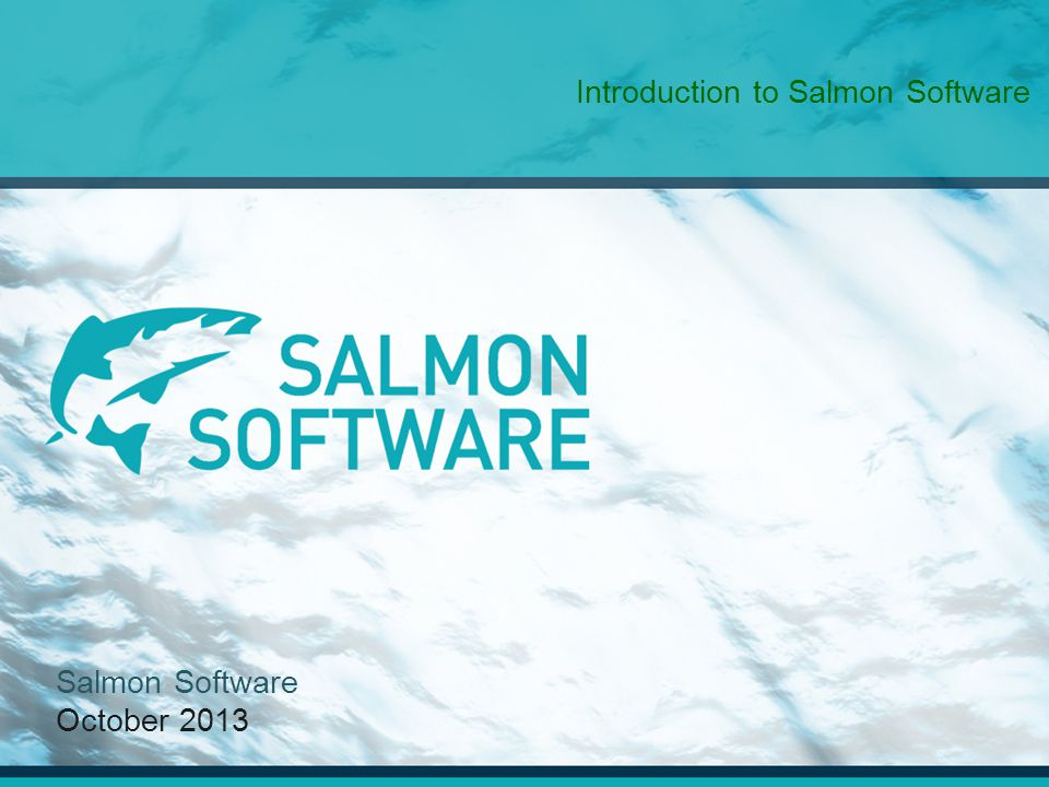 Salmon Software October 2013 Introduction to Salmon Software