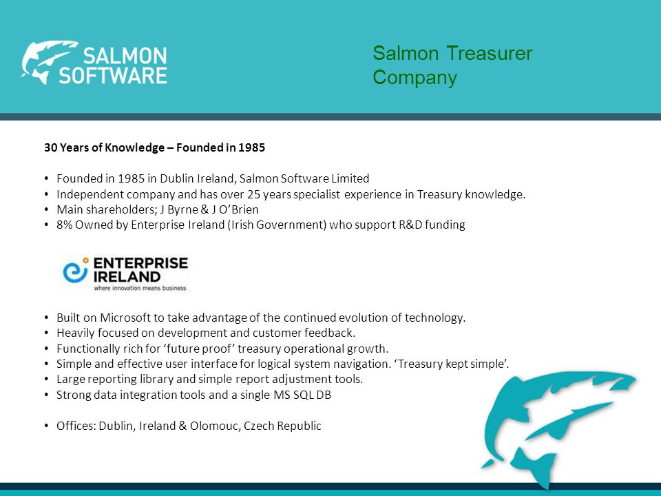 30 Years of Knowledge – Founded in 1985 Founded in 1985 in Dublin Ireland, Salmon Software Limited Independent company and has over 25 years specialis