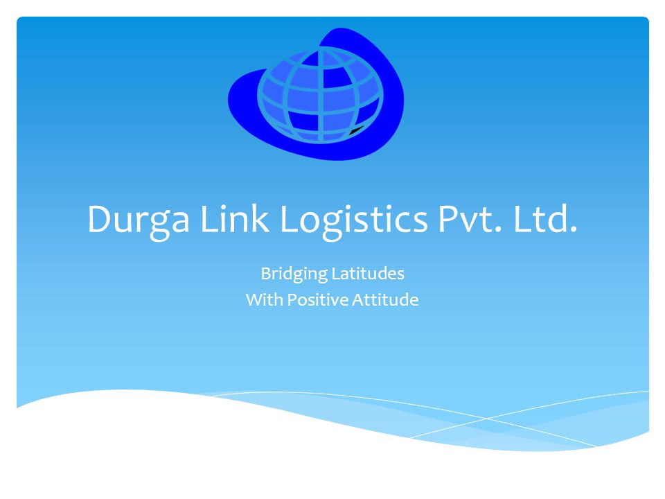 Durga Link Logistics Pvt. Ltd. Bridging Latitudes With Positive Attitude