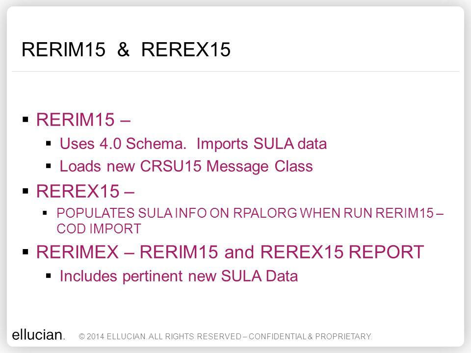 RERIM15 & REREX15  RERIM15 –  Uses 4.0 Schema. Imports SULA data  Loads new CRSU15 Message Class  REREX15 –  POPULATES SULA INFO ON RPALORG WHEN