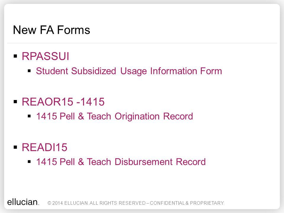 New FA Forms  RPASSUI  Student Subsidized Usage Information Form  REAOR15 -1415  1415 Pell & Teach Origination Record  READI15  1415 Pell & Teac