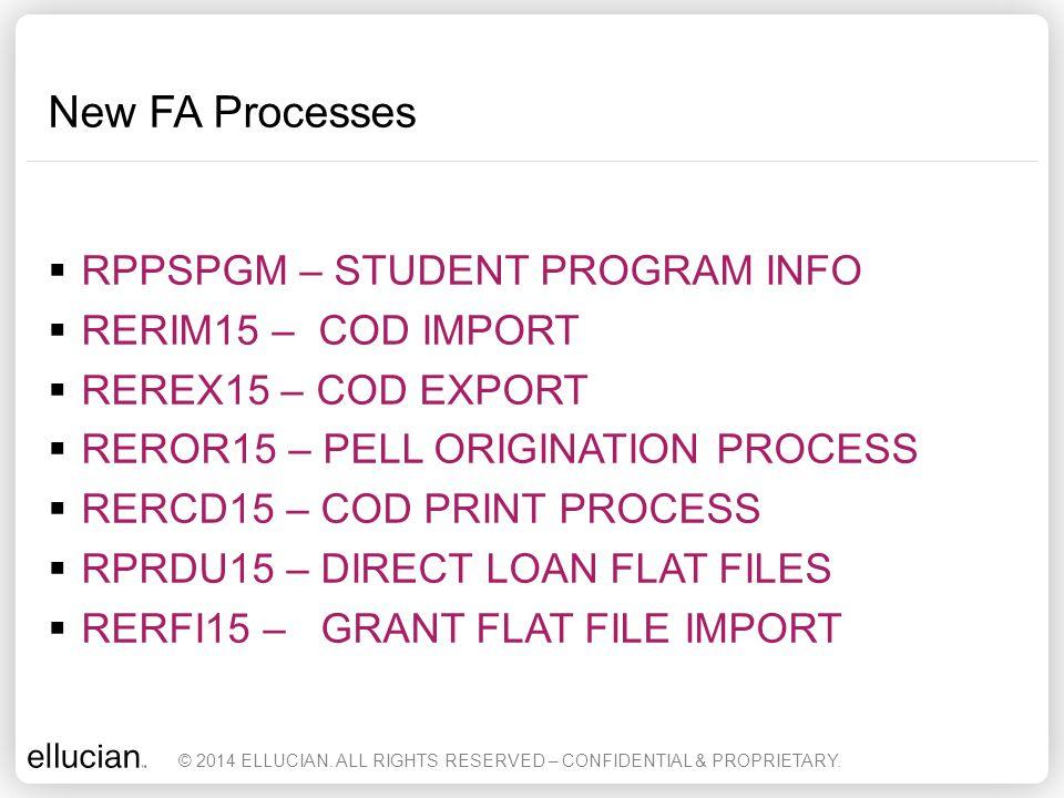 SUBSTANTIAL CHANGES - FA Forms  RPALORG - Loan Origination Record  RNASL15 – TM & NSLDS/COD  REICODD – COD Document Control © 2014 ELLUCIAN.