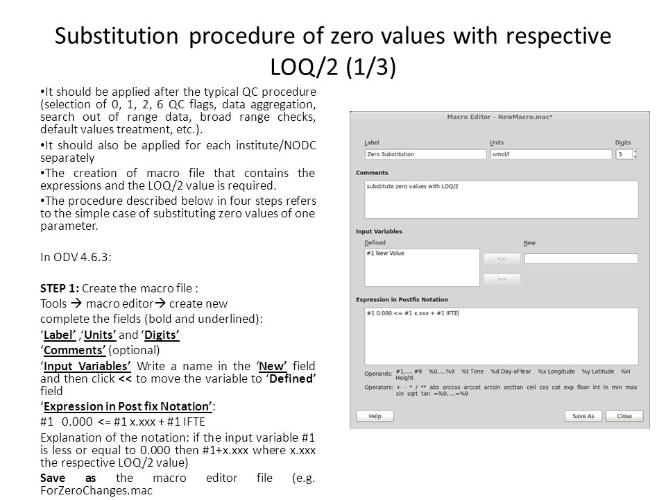 Substitution procedure of zero values with respective LOQ/2 (1/3) It should be applied after the typical QC procedure (selection of 0, 1, 2, 6 QC flags, data aggregation, search out of range data, broad range checks, default values treatment, etc.).