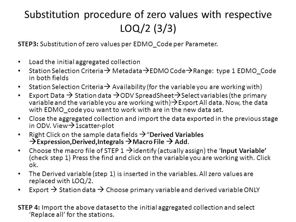 Substitution procedure of zero values with respective LOQ/2 (3/3) STEP3: Substitution of zero values per EDMO_Code per Parameter.