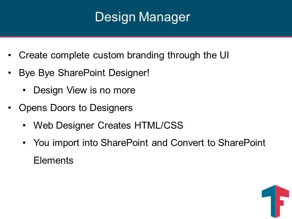 Create complete custom branding through the UI Bye Bye SharePoint Designer! Design View is no more Opens Doors to Designers Web Designer Creates HTML/