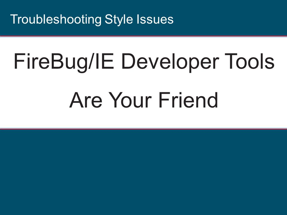 FireBug/IE Developer Tools Are Your Friend Troubleshooting Style Issues