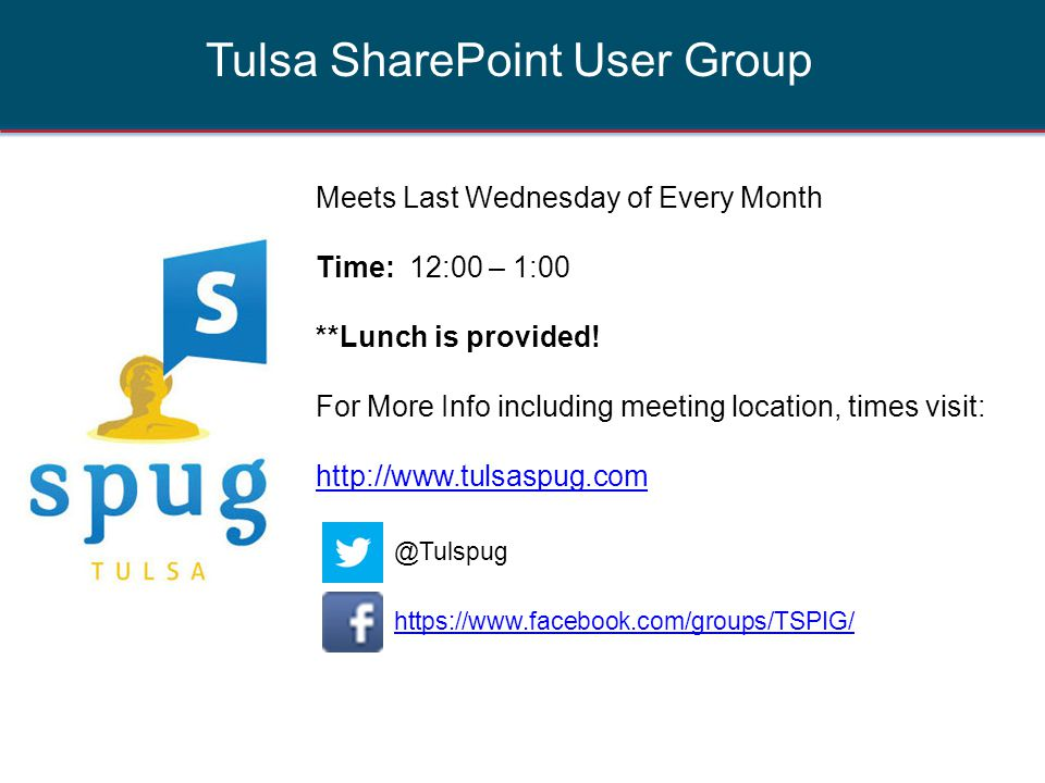 Tulsa SharePoint User Group Meets Last Wednesday of Every Month Time: 12:00 – 1:00 **Lunch is provided! For More Info including meeting location, time