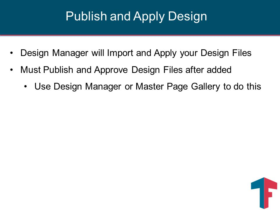 Design Manager will Import and Apply your Design Files Must Publish and Approve Design Files after added Use Design Manager or Master Page Gallery to do this Publish and Apply Design