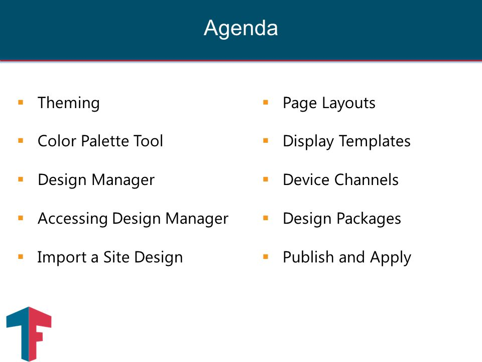 Agenda  Theming  Color Palette Tool  Design Manager  Accessing Design Manager  Import a Site Design  Page Layouts  Display Templates  Device Channels  Design Packages  Publish and Apply