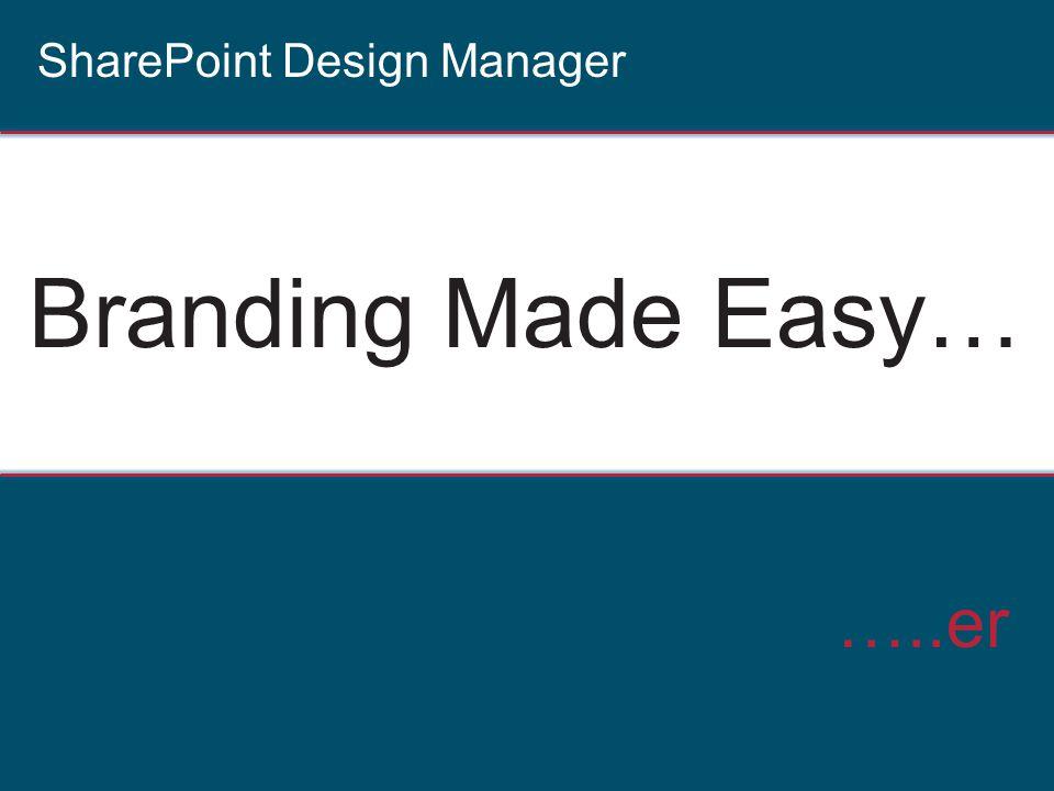 Branding Made Easy… …..er SharePoint Design Manager