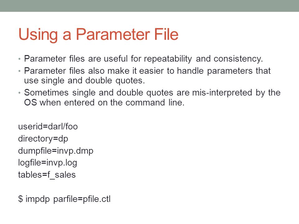 Using a Parameter File Parameter files are useful for repeatability and consistency.