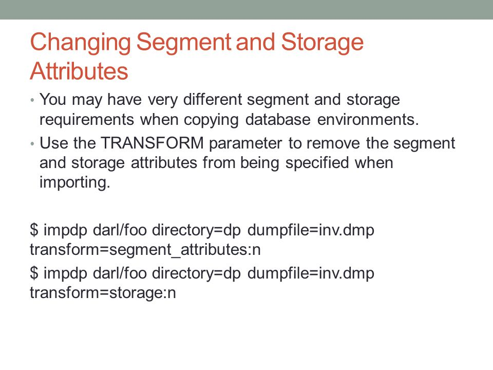Changing Segment and Storage Attributes You may have very different segment and storage requirements when copying database environments.