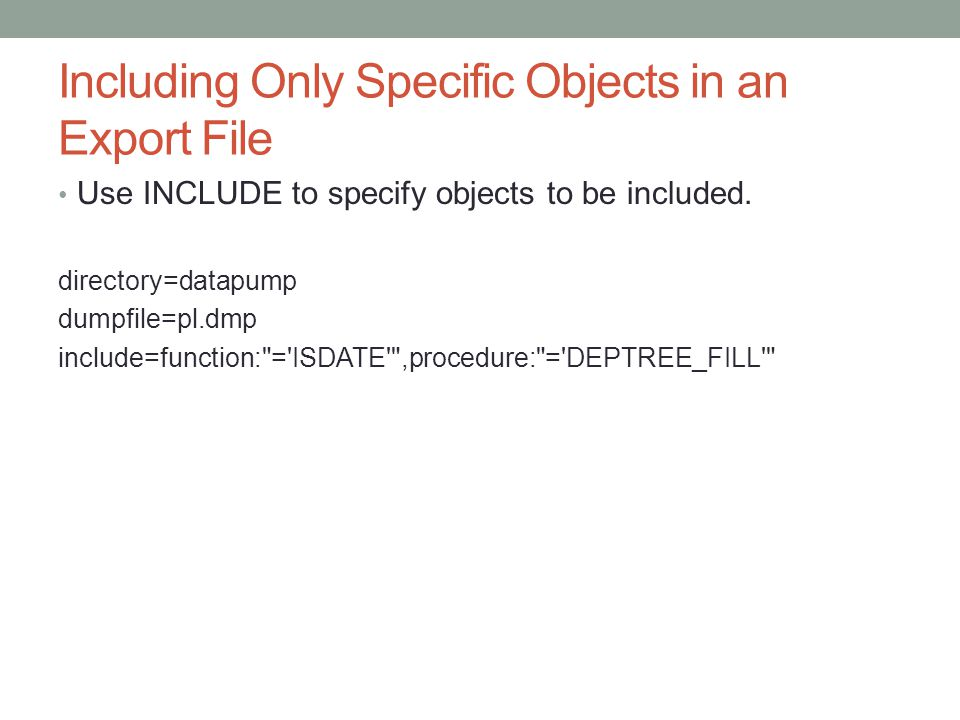Including Only Specific Objects in an Export File Use INCLUDE to specify objects to be included.