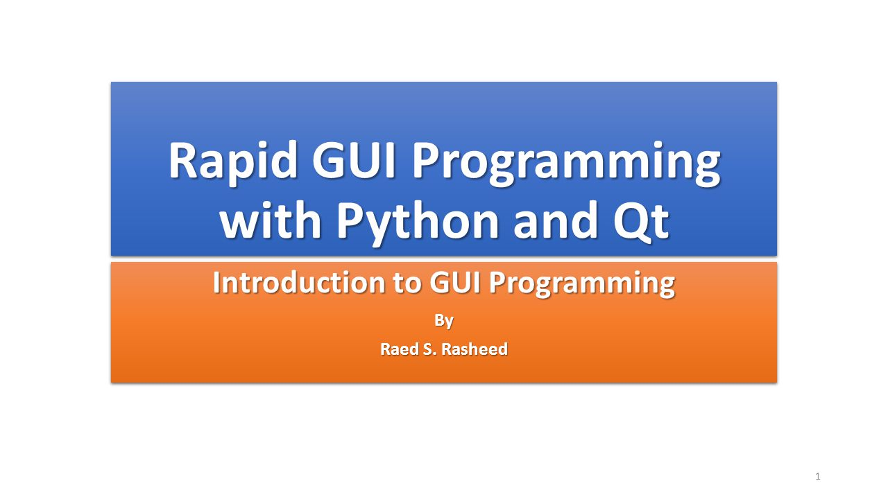 Rapid GUI Programming with Python and Qt Introduction to GUI Programming By Raed S. Rasheed Introduction to GUI Programming By Raed S. Rasheed 1