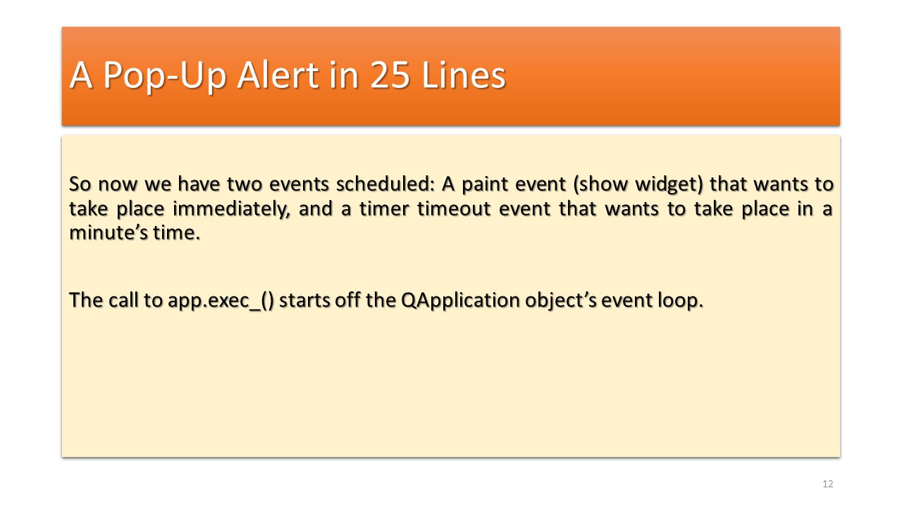 A Pop-Up Alert in 25 Lines So now we have two events scheduled: A paint event (show widget) that wants to take place immediately, and a timer timeout
