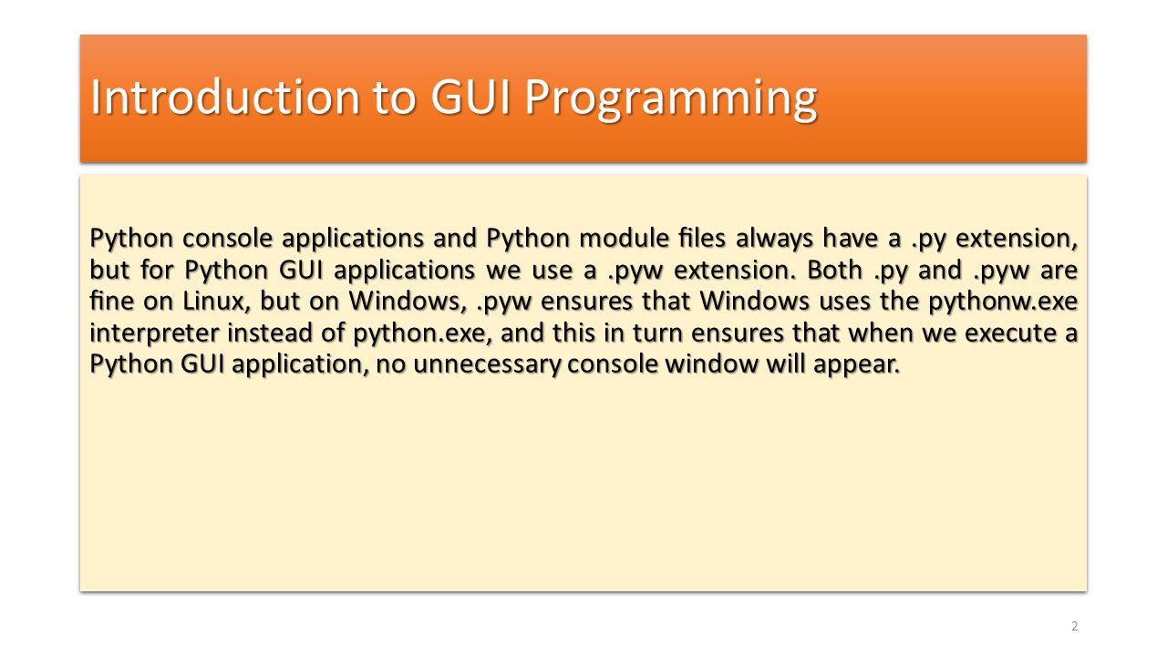 Introduction to GUI Programming Python console applications and Python module files always have a.py extension, but for Python GUI applications we use