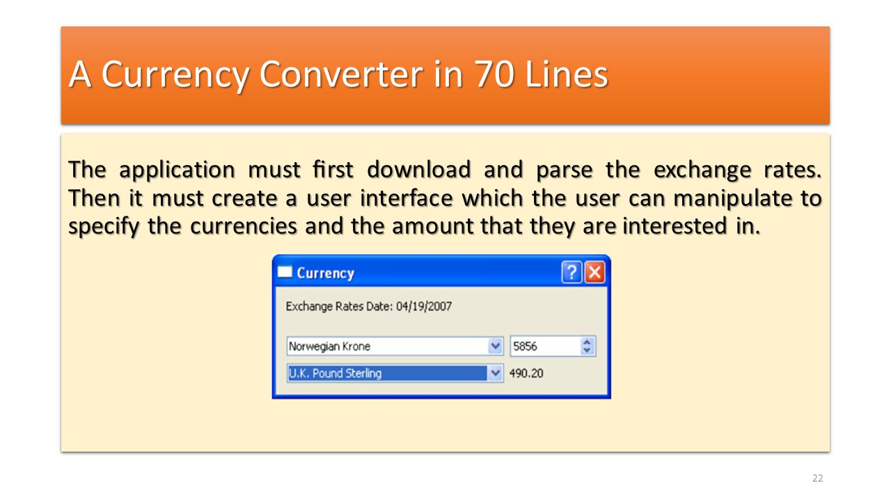 A Currency Converter in 70 Lines The application must first download and parse the exchange rates. Then it must create a user interface which the user