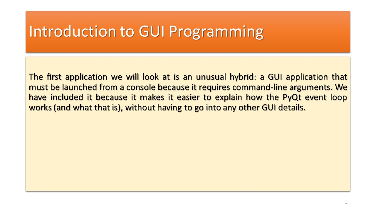 Introduction to GUI Programming The first application we will look at is an unusual hybrid: a GUI application that must be launched from a console beca