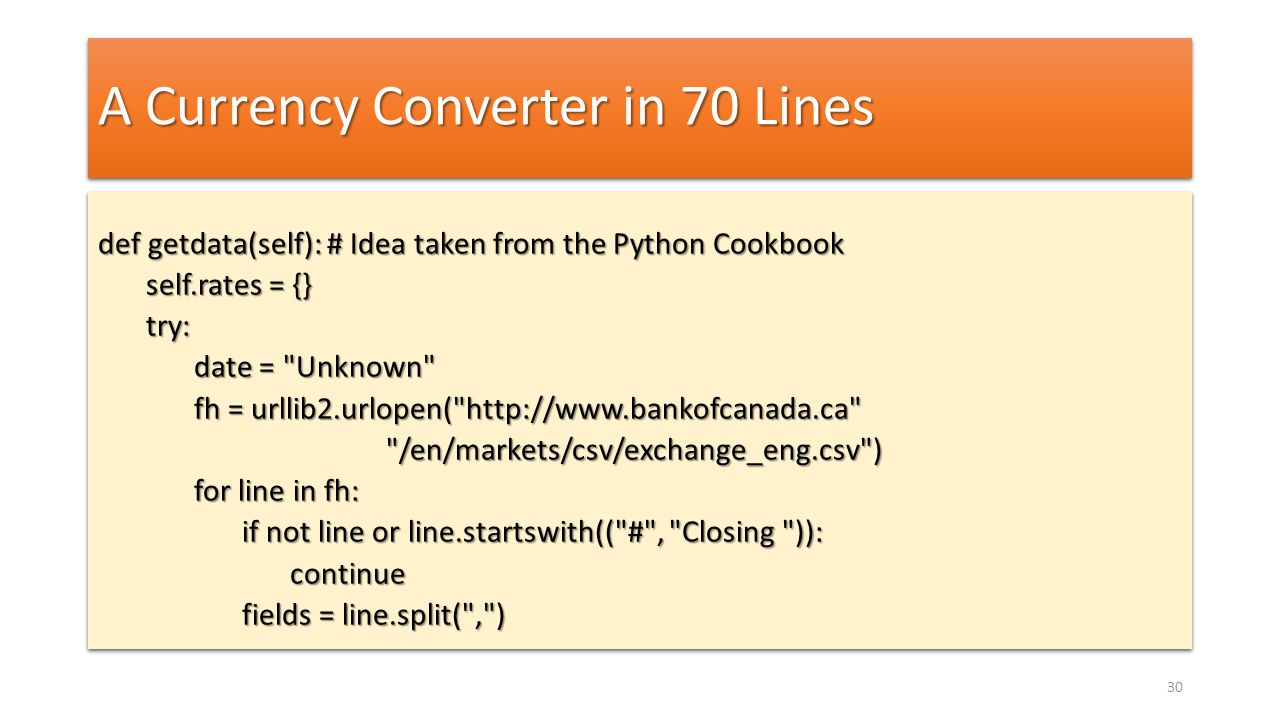 A Currency Converter in 70 Lines def getdata(self): # Idea taken from the Python Cookbook self.rates = {} try: date =